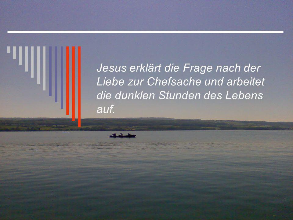 Jesus erklärt die Frage nach der Liebe zur Chefsache und arbeitet die dunklen Stunden des Lebens auf.