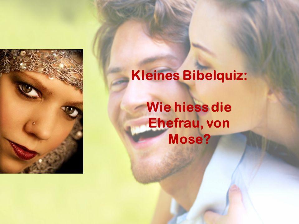 Kleines Bibelquiz: Wie hiess die Ehefrau, von Mose