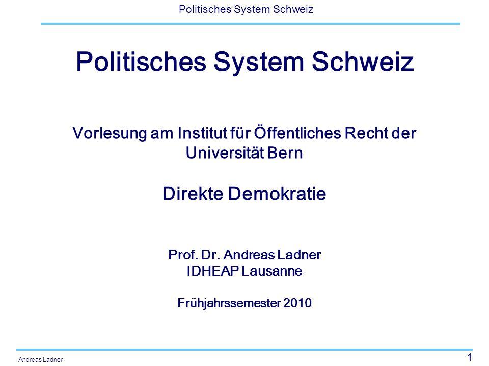 1 Politisches System Schweiz Andreas Ladner Politisches System Schweiz Vorlesung am Institut für Öffentliches Recht der Universität Bern Direkte Demok