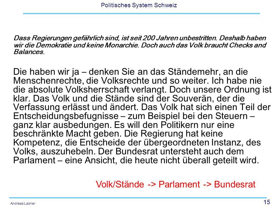 15 Politisches System Schweiz Andreas Ladner Dass Regierungen gefährlich sind, ist seit 200 Jahren unbestritten. Deshalb haben wir die Demokratie und