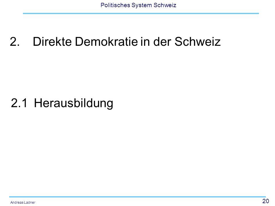 20 Politisches System Schweiz Andreas Ladner 2.Direkte Demokratie in der Schweiz 2.1Herausbildung