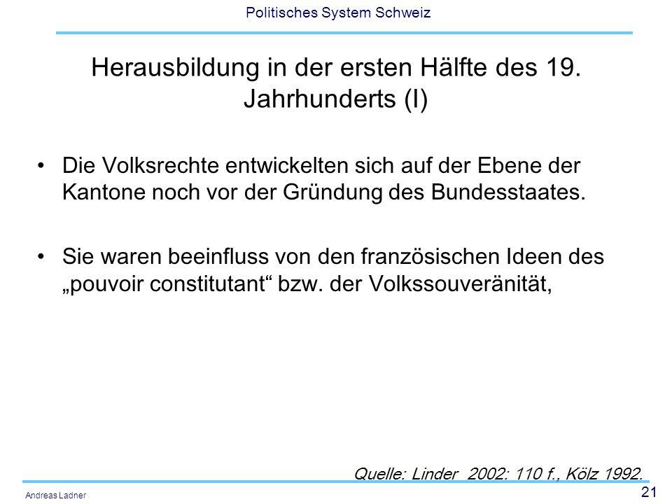 21 Politisches System Schweiz Andreas Ladner Herausbildung in der ersten Hälfte des 19. Jahrhunderts (I) Die Volksrechte entwickelten sich auf der Ebe
