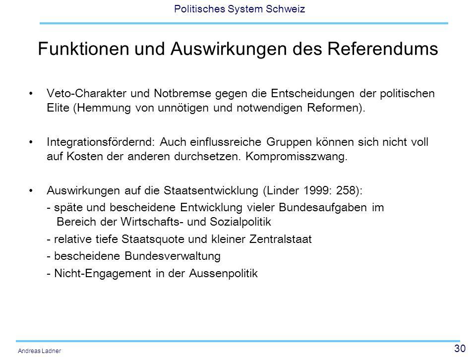 30 Politisches System Schweiz Andreas Ladner Funktionen und Auswirkungen des Referendums Veto-Charakter und Notbremse gegen die Entscheidungen der pol