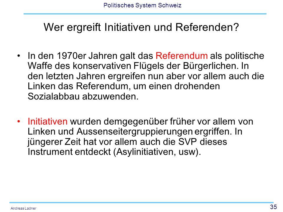 35 Politisches System Schweiz Andreas Ladner Wer ergreift Initiativen und Referenden? In den 1970er Jahren galt das Referendum als politische Waffe de