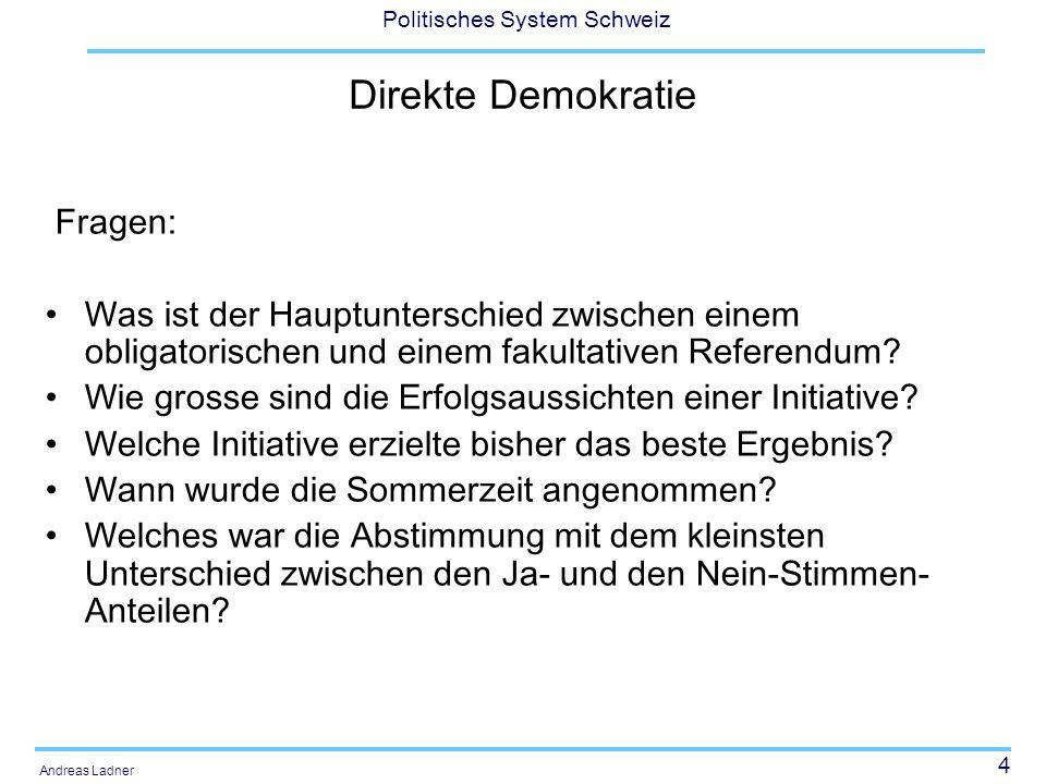 4 Politisches System Schweiz Andreas Ladner Direkte Demokratie Fragen: Was ist der Hauptunterschied zwischen einem obligatorischen und einem fakultati