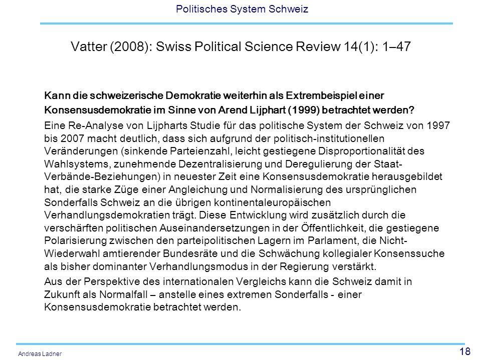 18 Politisches System Schweiz Andreas Ladner Vatter (2008): Swiss Political Science Review 14(1): 1–47 Kann die schweizerische Demokratie weiterhin al