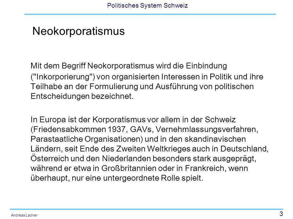 14 Politisches System Schweiz Andreas Ladner These von Lijphart: Für (kleine) Gesellschaften mit mehreren Subkulturen oder Lagern eignet sich die Konsensusdemokratie besser zur Integration sowie zur Willensbildung und Entscheidungsfindung.