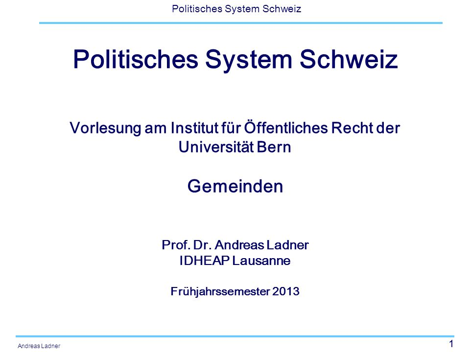 1 Politisches System Schweiz Andreas Ladner Politisches System Schweiz Vorlesung am Institut für Öffentliches Recht der Universität Bern Gemeinden Pro