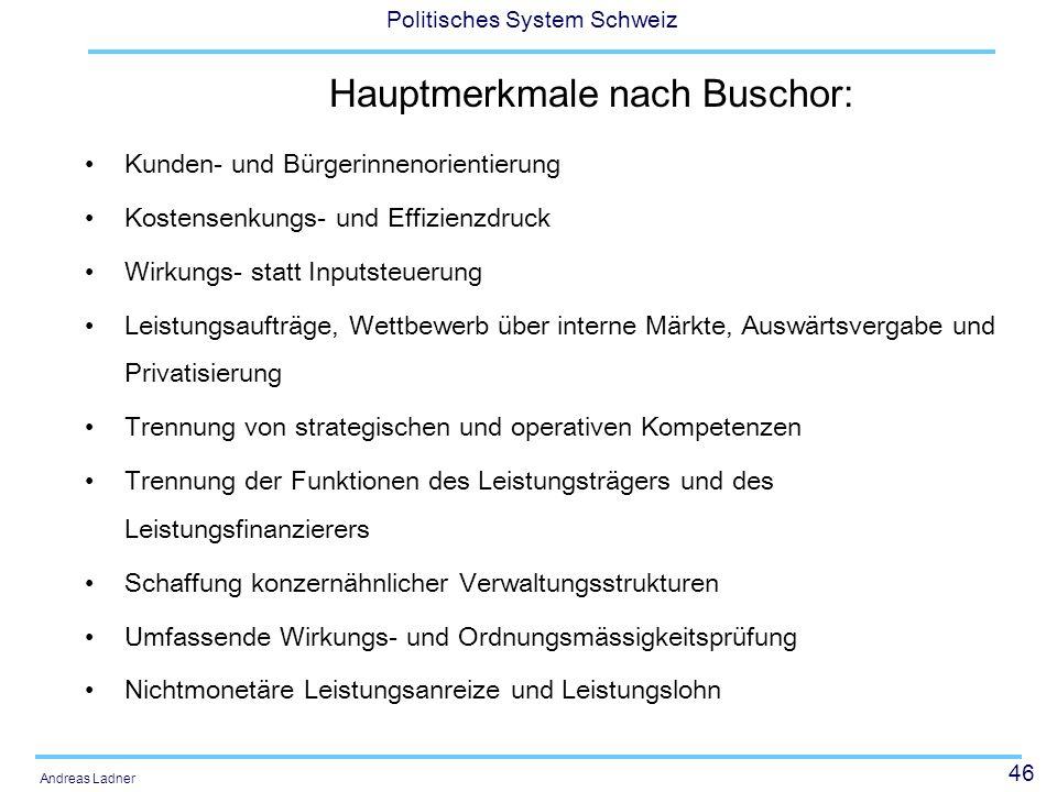 46 Politisches System Schweiz Andreas Ladner Hauptmerkmale nach Buschor: Kunden- und Bürgerinnenorientierung Kostensenkungs- und Effizienzdruck Wirkun