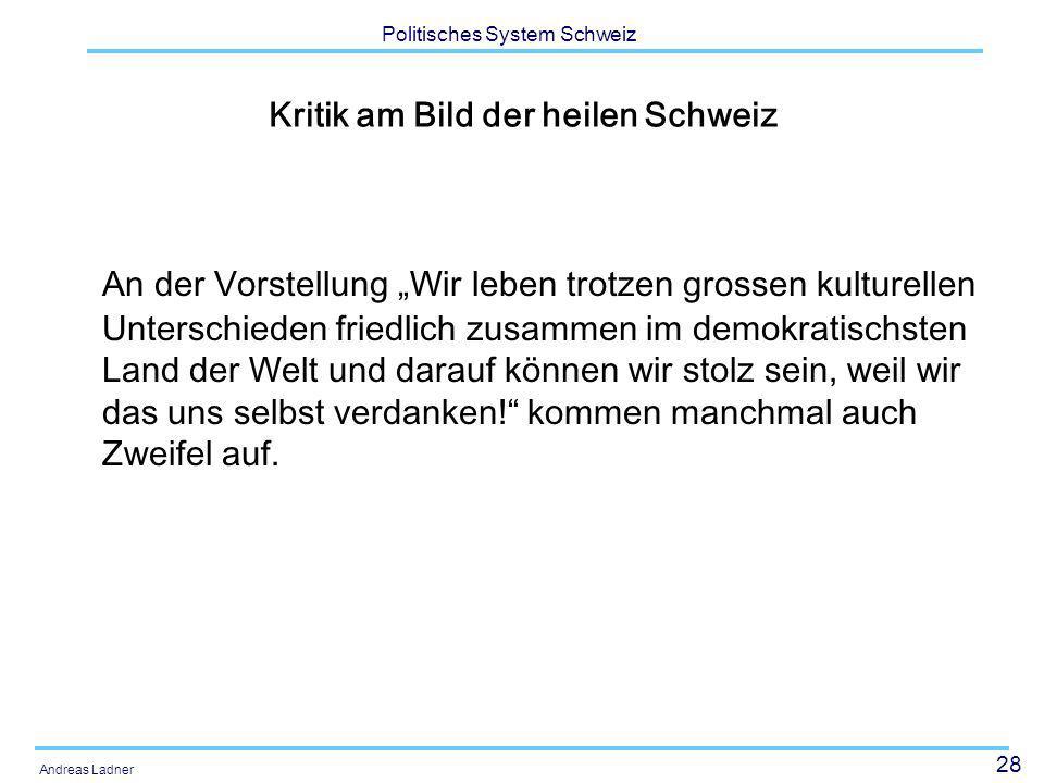 28 Politisches System Schweiz Andreas Ladner Kritik am Bild der heilen Schweiz An der Vorstellung Wir leben trotzen grossen kulturellen Unterschieden