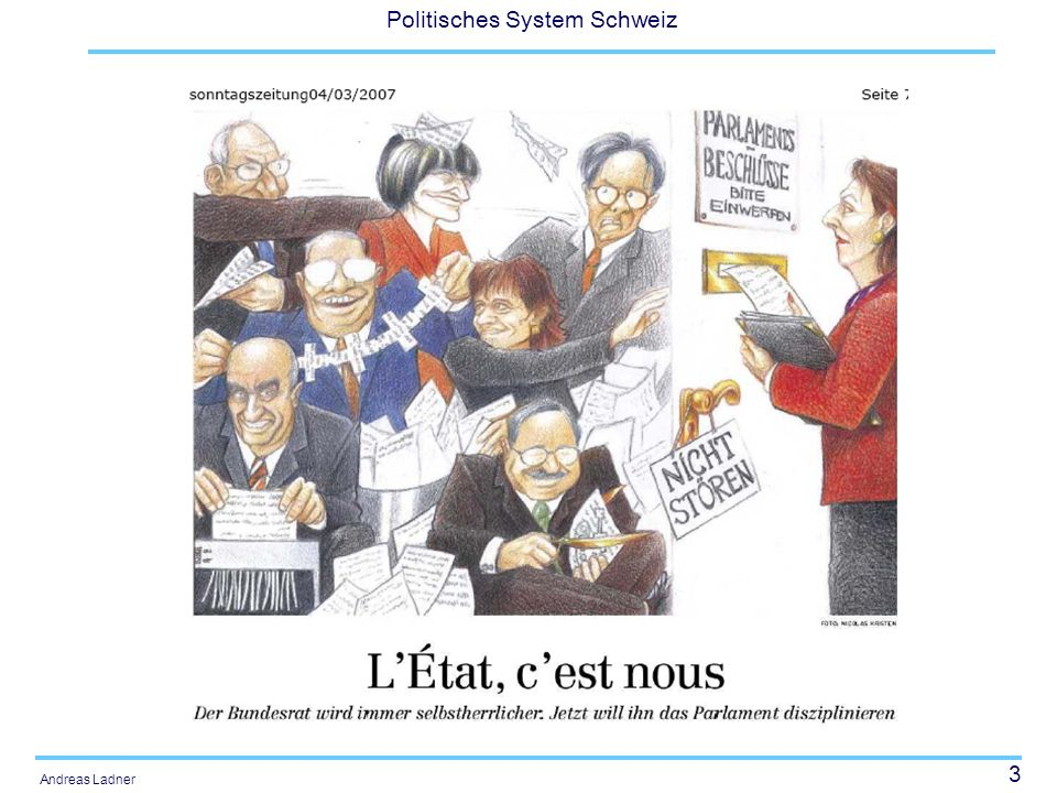 34 Politisches System Schweiz Andreas Ladner Zweikammersystem Zwei völlig gleichgestellte Kammern: Nationalrat: Demokratieprinzip (one person one vote); Ständerat: Föderalismusprinzip (one canton one vote) Bestehen nach drei Beratungen in jedem Rat noch immer Differenzen, so wird eine Einigungskonferenz eingesetzt.
