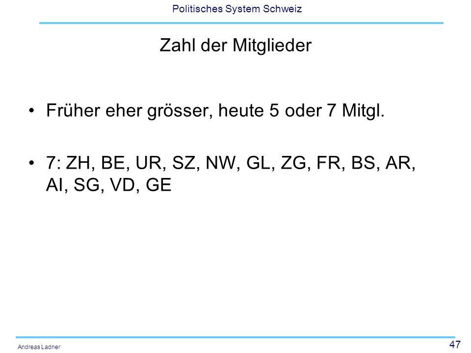 47 Politisches System Schweiz Andreas Ladner Zahl der Mitglieder Früher eher grösser, heute 5 oder 7 Mitgl.