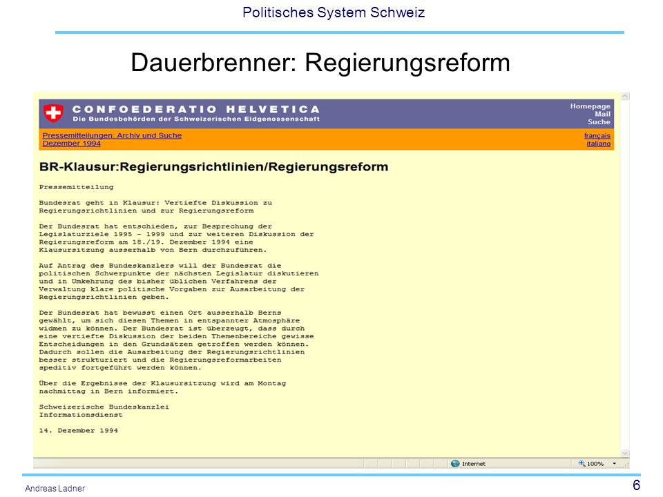 67 Politisches System Schweiz Andreas Ladner Zentrale Punkte: CH-Regierungen Konkordanzmässige Zusammensetzung Kollegialitätsprinzip Ressort-/Departementsprinzip Fest gewählt auf eine Legislatur Unabhängigkeit gegenüber Parlament
