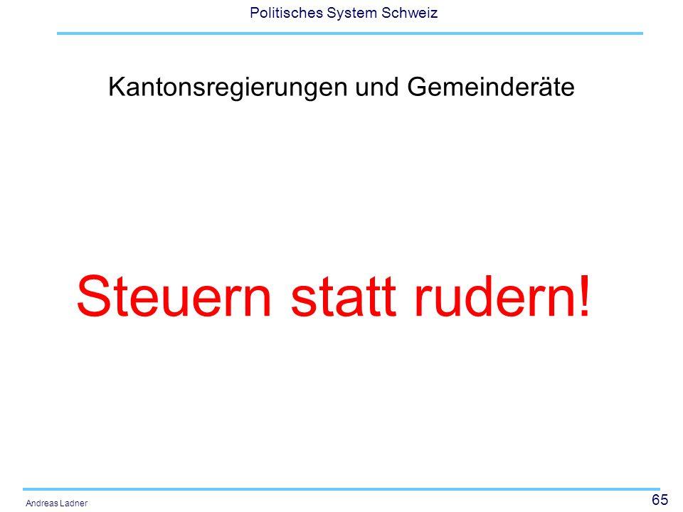 65 Politisches System Schweiz Andreas Ladner Kantonsregierungen und Gemeinderäte Steuern statt rudern!