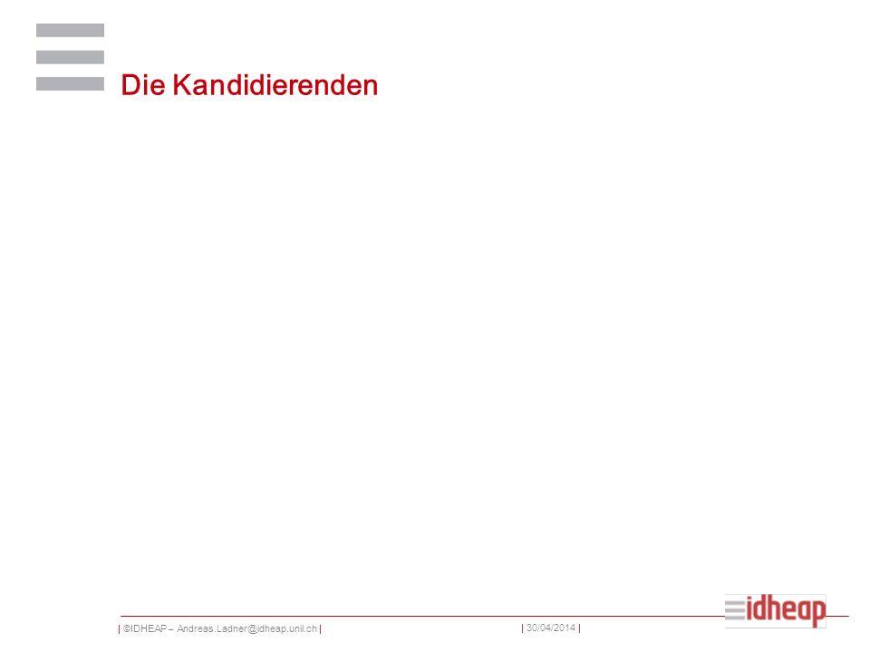 | ©IDHEAP – Andreas.Ladner@idheap.unil.ch | | 30/04/2014 | Die Kandidierenden