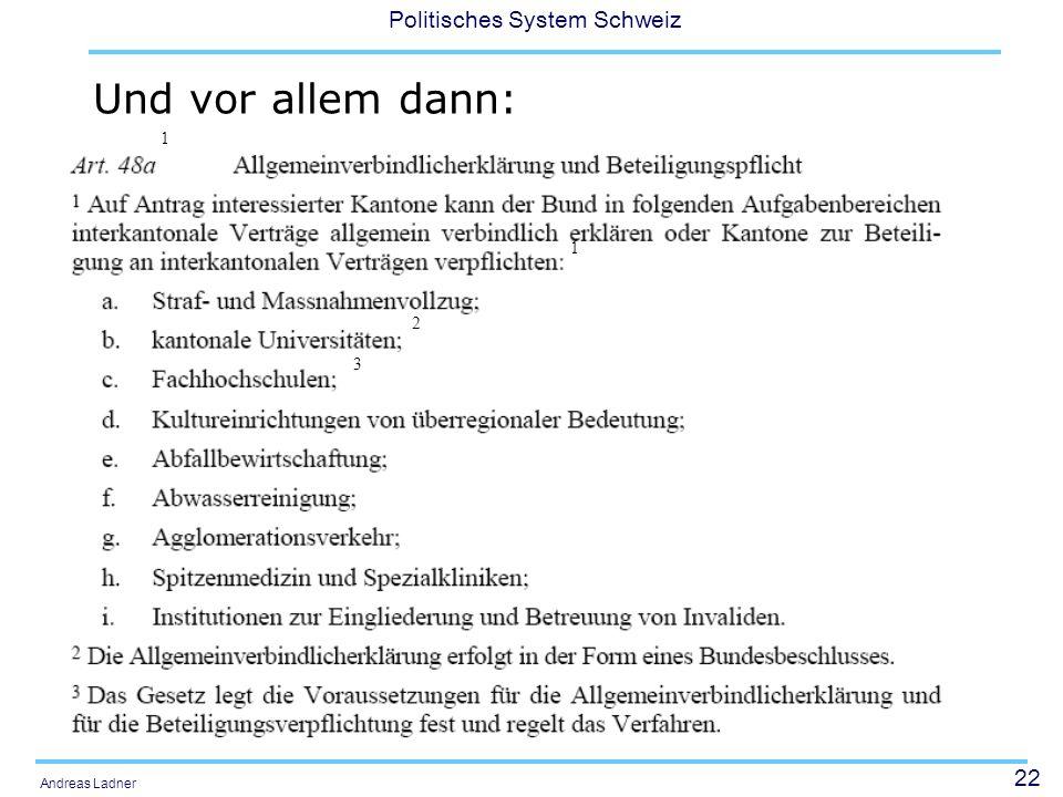 22 Politisches System Schweiz Andreas Ladner Und vor allem dann: 1 1 2 3