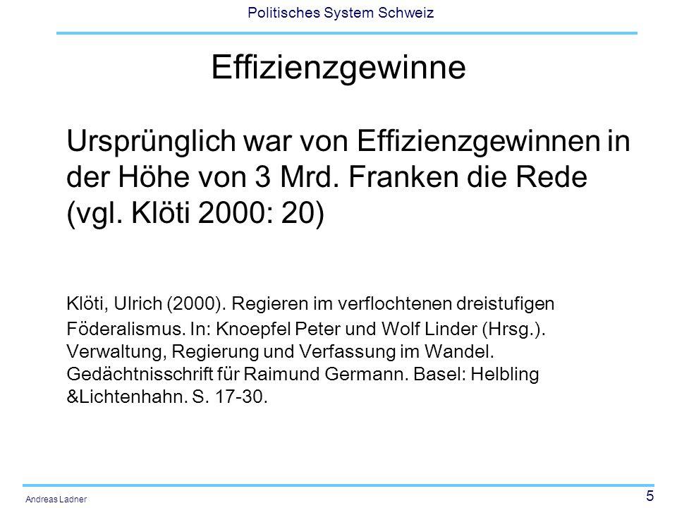 16 Politisches System Schweiz Andreas Ladner Härteausgleich Die NFA ist derart ausgestaltet, dass insgesamt weder der Bund noch die Gesamtheit der Kantone eine Mehrbelastung erfahren.