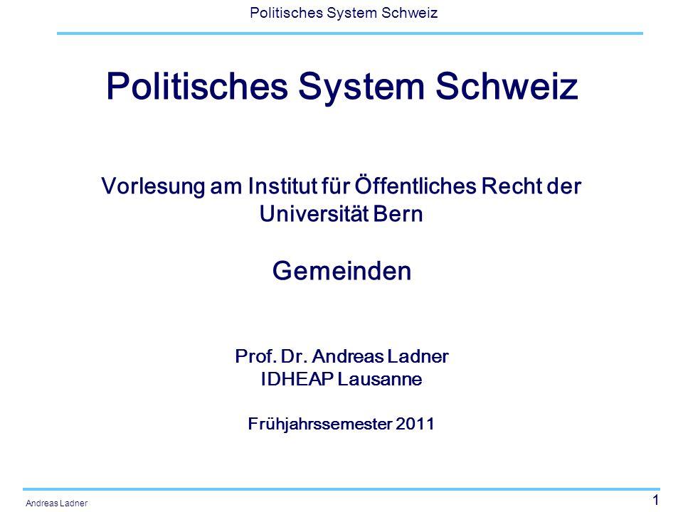 1 Politisches System Schweiz Andreas Ladner Politisches System Schweiz Vorlesung am Institut für Öffentliches Recht der Universität Bern Gemeinden Prof.