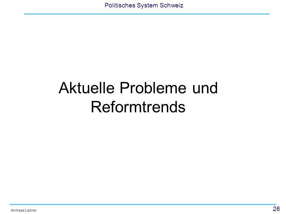 26 Politisches System Schweiz Andreas Ladner Aktuelle Probleme und Reformtrends