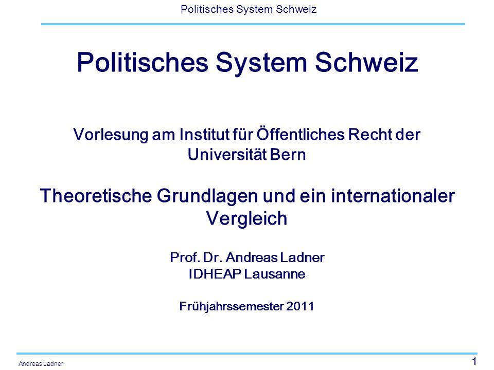 1 Politisches System Schweiz Andreas Ladner Politisches System Schweiz Vorlesung am Institut für Öffentliches Recht der Universität Bern Theoretische