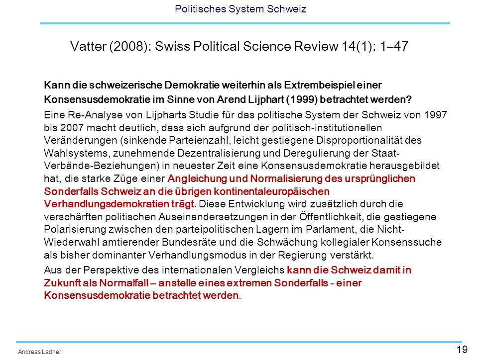 19 Politisches System Schweiz Andreas Ladner Vatter (2008): Swiss Political Science Review 14(1): 1–47 Kann die schweizerische Demokratie weiterhin al