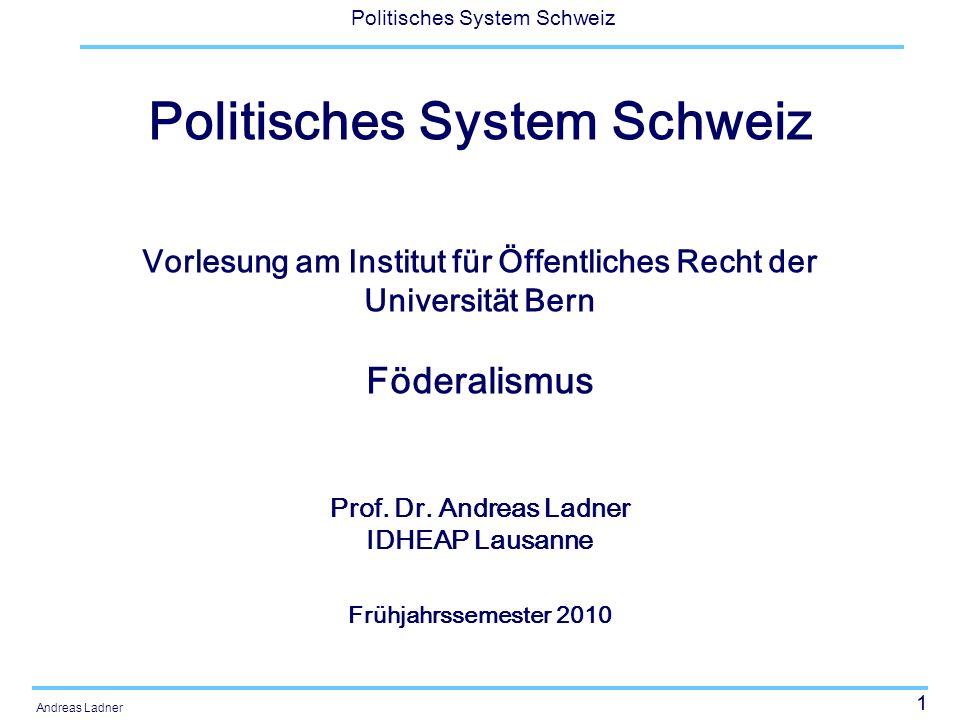 52 Politisches System Schweiz Andreas Ladner Verhältnis zwischen den föderalen Einheiten Konkurrenzieller Föderalismus –Die föderalen Einheiten stehen zueinander in Konkurrenz zum Wohle der Bürgerinnen und Bürger (exit) Solidarischer Föderalismus –Ausgleich der Bedingungen unter den verschiedenen föderalen Einheiten mit Finanzausgleich, Zusammenarbeit usw.