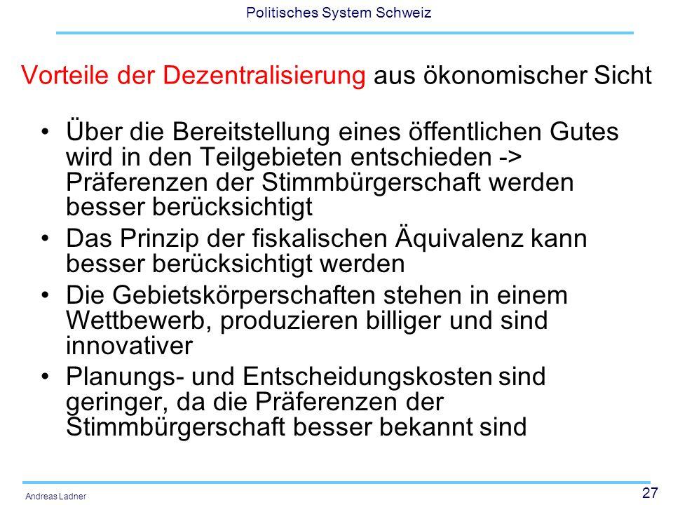 27 Politisches System Schweiz Andreas Ladner Vorteile der Dezentralisierung aus ökonomischer Sicht Über die Bereitstellung eines öffentlichen Gutes wi
