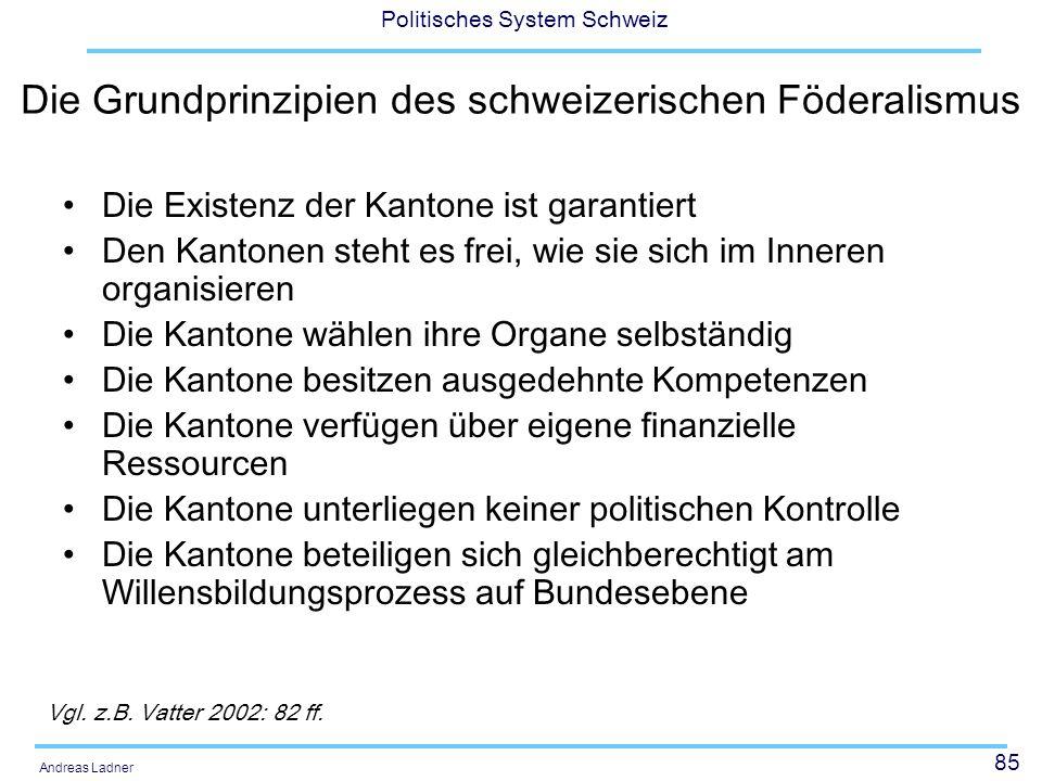 85 Politisches System Schweiz Andreas Ladner Die Grundprinzipien des schweizerischen Föderalismus Die Existenz der Kantone ist garantiert Den Kantonen