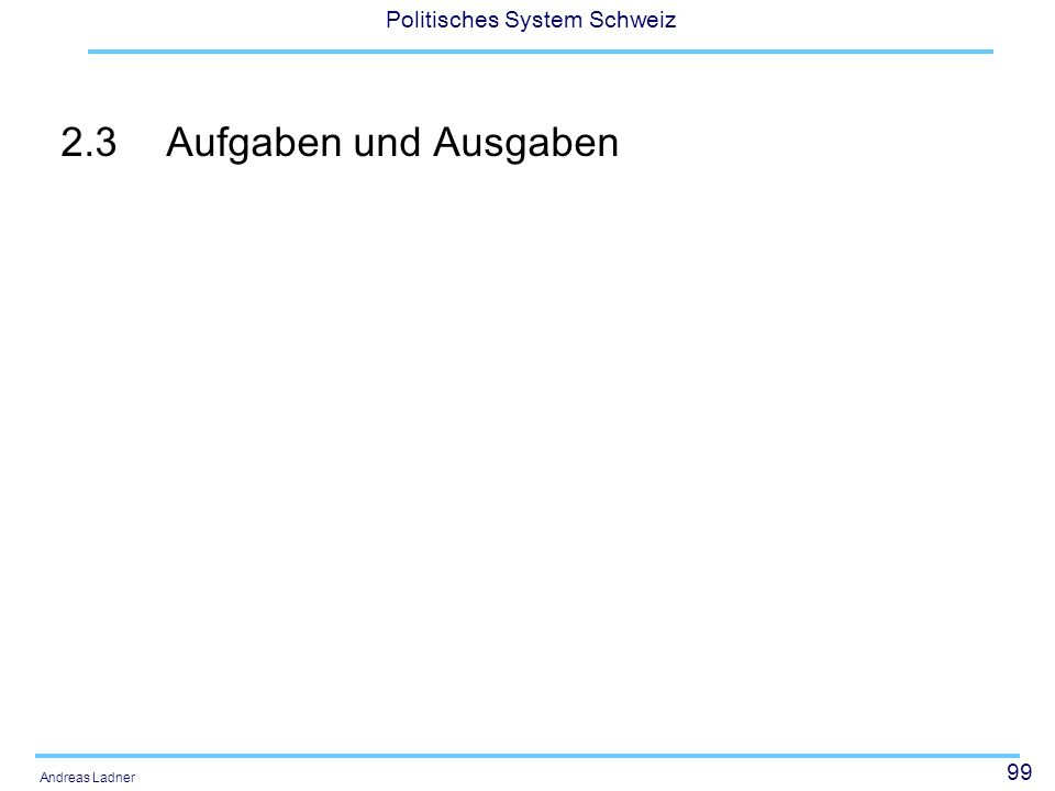 99 Politisches System Schweiz Andreas Ladner 2.3Aufgaben und Ausgaben