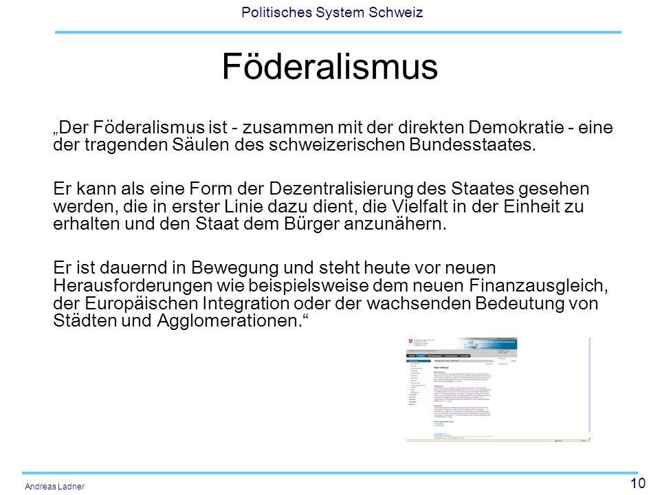 10 Politisches System Schweiz Andreas Ladner Föderalismus Der Föderalismus ist - zusammen mit der direkten Demokratie - eine der tragenden Säulen des schweizerischen Bundesstaates.