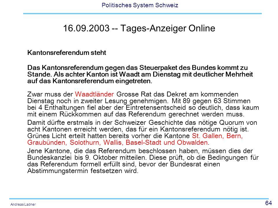 64 Politisches System Schweiz Andreas Ladner 16.09.2003 -- Tages-Anzeiger Online Kantonsreferendum steht Das Kantonsreferendum gegen das Steuerpaket des Bundes kommt zu Stande.