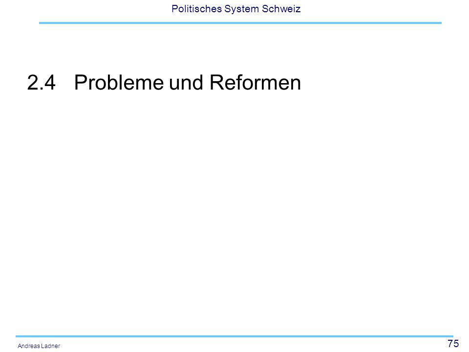75 Politisches System Schweiz Andreas Ladner 2.4Probleme und Reformen