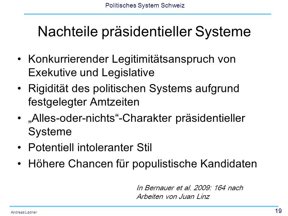 19 Politisches System Schweiz Andreas Ladner Nachteile präsidentieller Systeme Konkurrierender Legitimitätsanspruch von Exekutive und Legislative Rigi