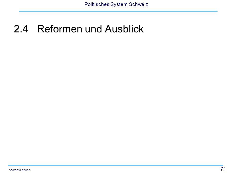 71 Politisches System Schweiz Andreas Ladner 2.4Reformen und Ausblick