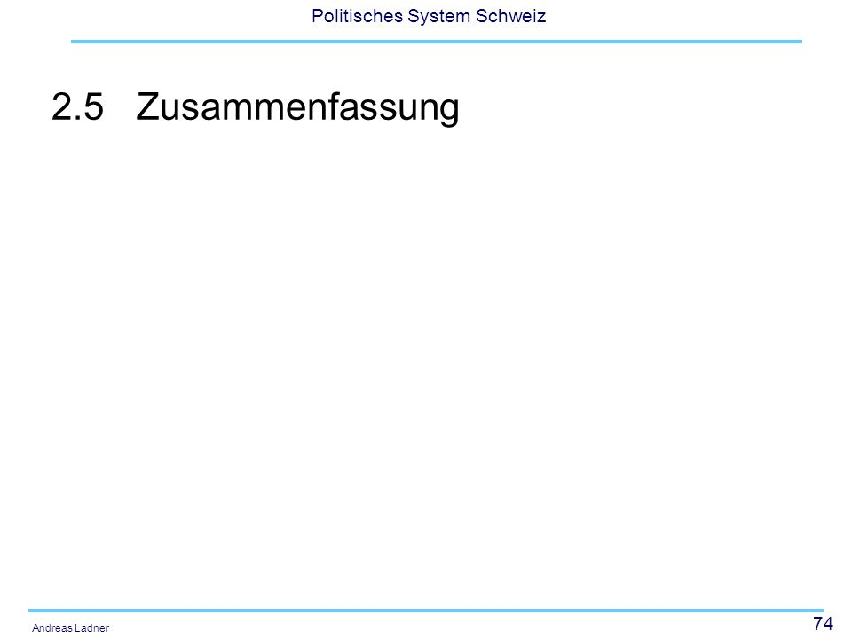 74 Politisches System Schweiz Andreas Ladner 2.5Zusammenfassung