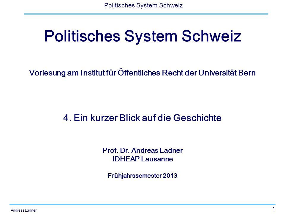 1 Politisches System Schweiz Andreas Ladner Politisches System Schweiz Vorlesung am Institut für Öffentliches Recht der Universität Bern 4. Ein kurzer