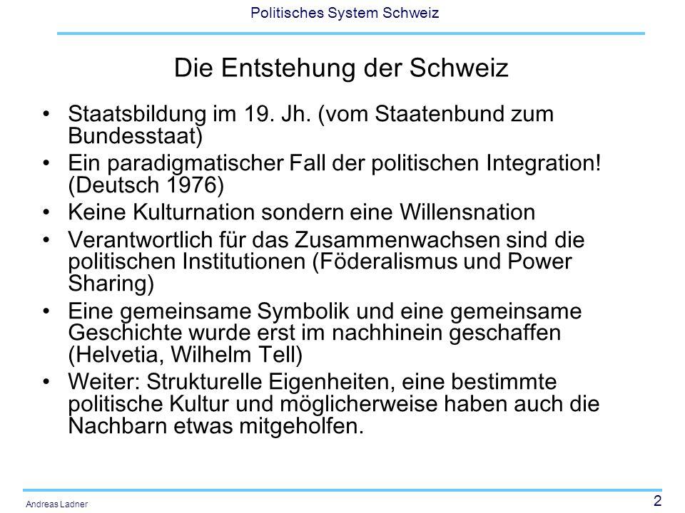 2 Politisches System Schweiz Andreas Ladner Die Entstehung der Schweiz Staatsbildung im 19. Jh. (vom Staatenbund zum Bundesstaat) Ein paradigmatischer
