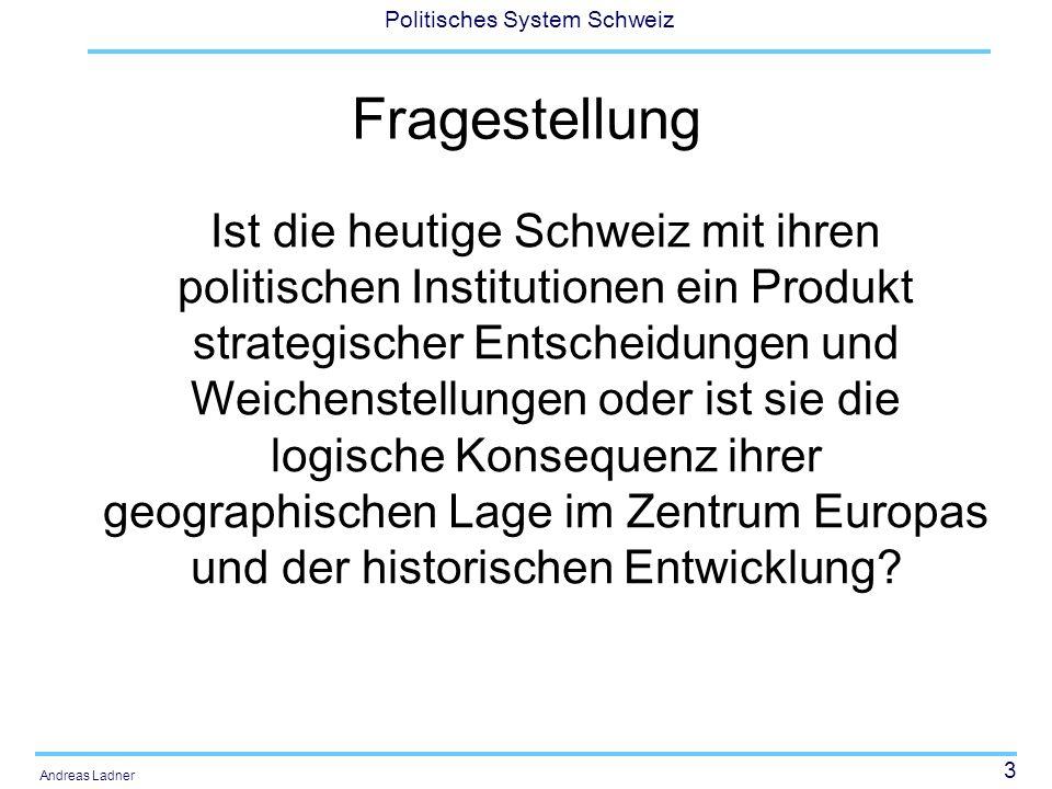 3 Politisches System Schweiz Andreas Ladner Fragestellung Ist die heutige Schweiz mit ihren politischen Institutionen ein Produkt strategischer Entsch