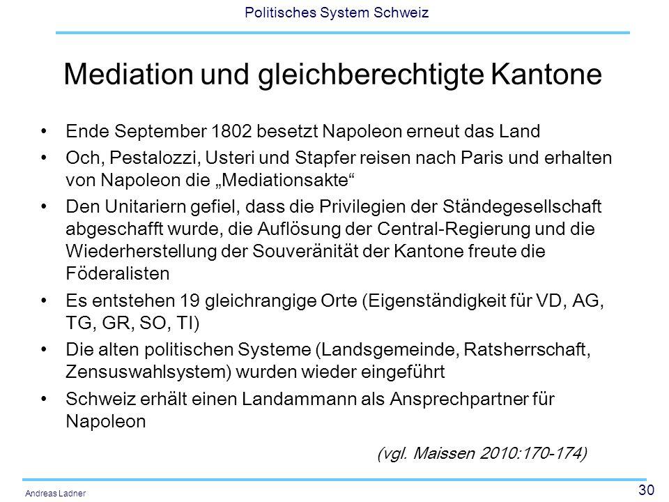 30 Politisches System Schweiz Andreas Ladner Mediation und gleichberechtigte Kantone Ende September 1802 besetzt Napoleon erneut das Land Och, Pestalo