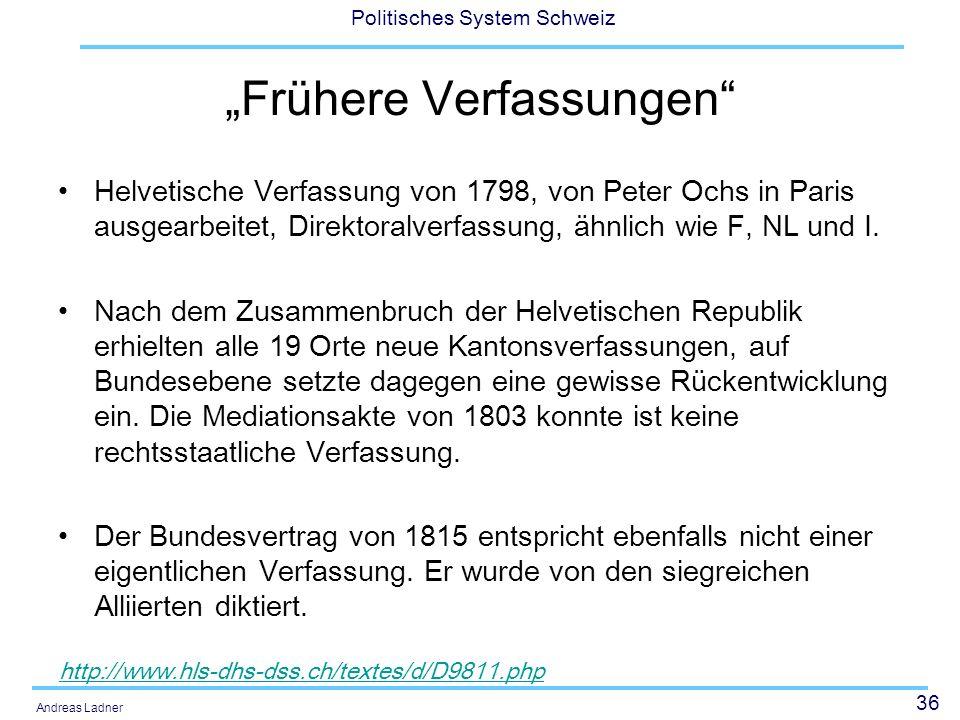 36 Politisches System Schweiz Andreas Ladner Frühere Verfassungen Helvetische Verfassung von 1798, von Peter Ochs in Paris ausgearbeitet, Direktoralve