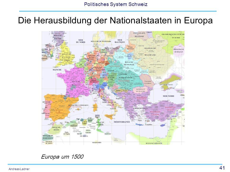 41 Politisches System Schweiz Andreas Ladner Die Herausbildung der Nationalstaaten in Europa Europa um 1500