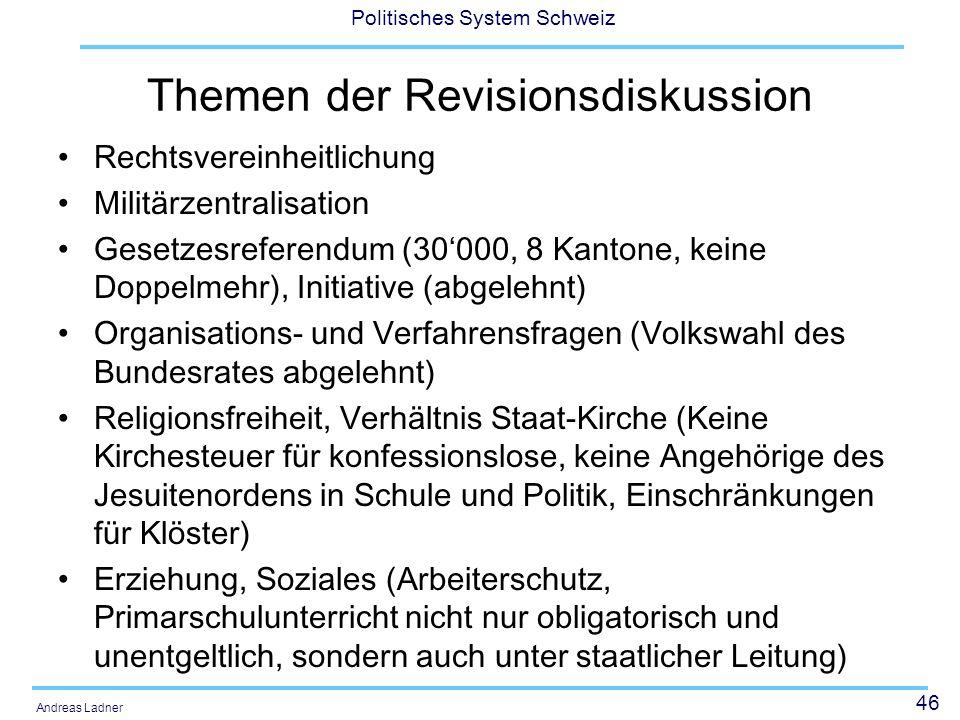 46 Politisches System Schweiz Andreas Ladner Themen der Revisionsdiskussion Rechtsvereinheitlichung Militärzentralisation Gesetzesreferendum (30000, 8