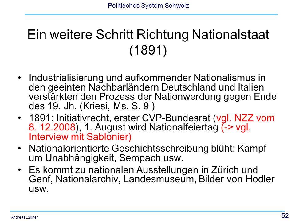 52 Politisches System Schweiz Andreas Ladner Ein weitere Schritt Richtung Nationalstaat (1891) Industrialisierung und aufkommender Nationalismus in de