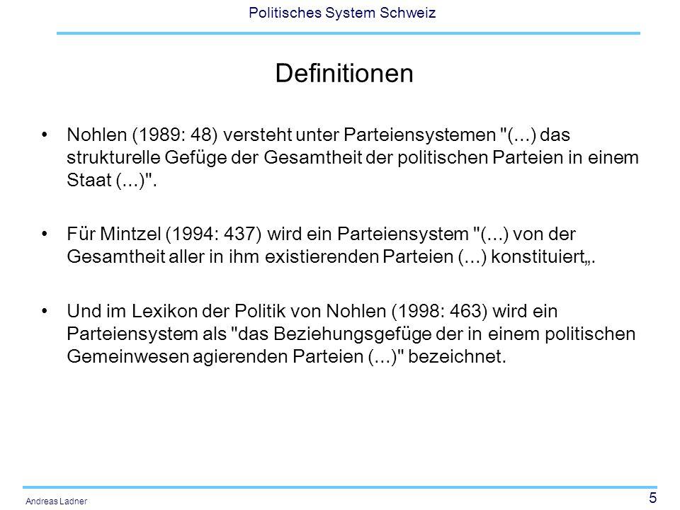 16 Politisches System Schweiz Andreas Ladner Lane/Erssons (1994: 176) ein Mindestset von Eigenheiten von Parteiensystemen 1.Wahlbeteiligung 2.Stärke der grössten Partei 3.Zahl der im Parlament vertretenen Parteien 4.Zahl der Parteien gemäss Rose/Mackie 5.Fraktionalisierungsindex (Rae) 6.Effektive Zahl der Parteien (Laakso/Taagepera 1979) 7.Aggregation index (share of the largest party divided by the number of parties 8.Left-Right score 9.Polarization index (Taylor/Herman 1971; Sigelman/Yough 1978) 10.