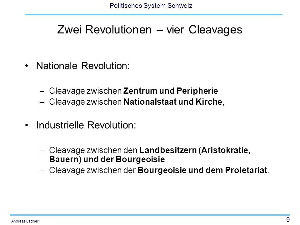 30 Politisches System Schweiz Andreas Ladner Stabilität des Parteiensystems direkte Demokratie (konsensuale Konfliktlösungsmuster) Konkordanzprinzip (Beteiligung aller relevanten Kräfte, Zauberformel) Verankerung in den Gemeinden als Voraussetzung für die Etablierung einer Partei