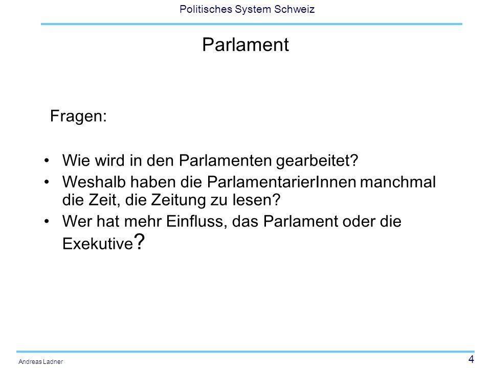4 Politisches System Schweiz Andreas Ladner Parlament Fragen: Wie wird in den Parlamenten gearbeitet.