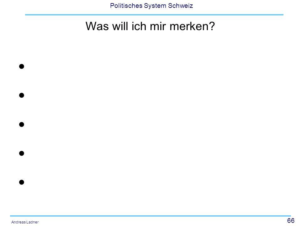 66 Politisches System Schweiz Andreas Ladner Was will ich mir merken