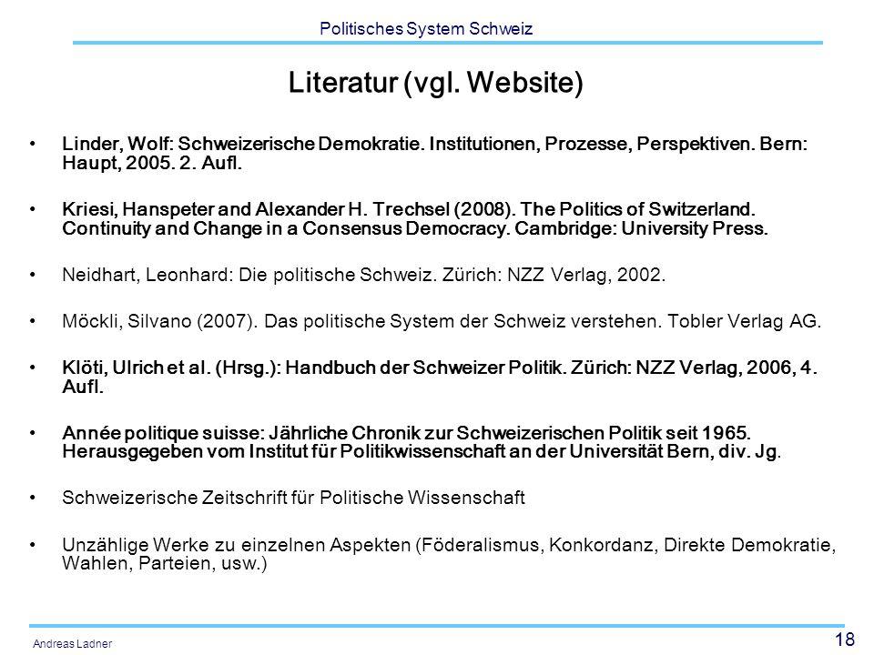 18 Politisches System Schweiz Andreas Ladner Literatur (vgl. Website) Linder, Wolf: Schweizerische Demokratie. Institutionen, Prozesse, Perspektiven.