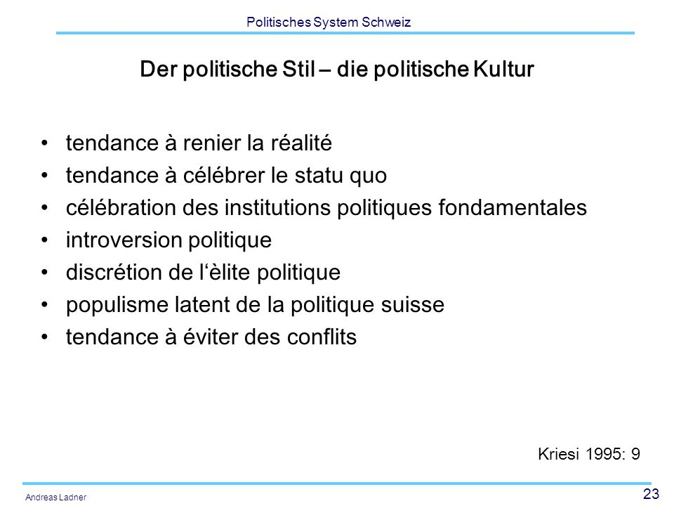 24 Politisches System Schweiz Andreas Ladner Kritik am Bild der heilen Schweiz An der Vorstellung Wir leben trotzen grossen kulturellen Unterschieden friedlich zusammen im demokratischsten Land der Welt und darauf können wir stolz sein, weil wir das uns selbst verdanken.