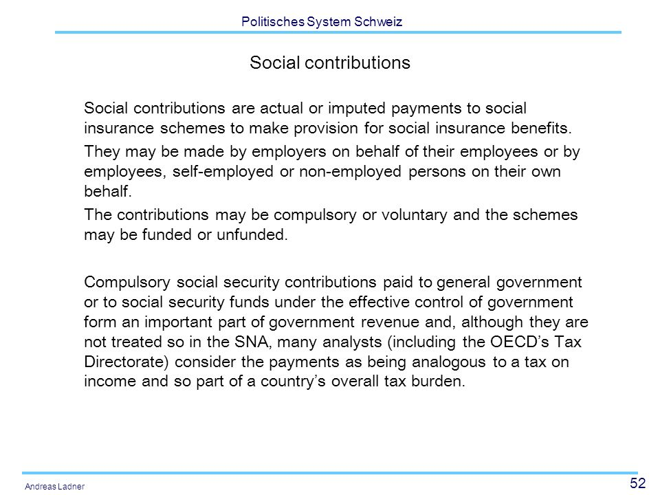 52 Politisches System Schweiz Andreas Ladner Social contributions Social contributions are actual or imputed payments to social insurance schemes to m